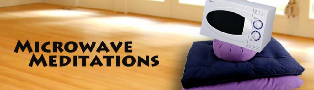 Microwave Meditations